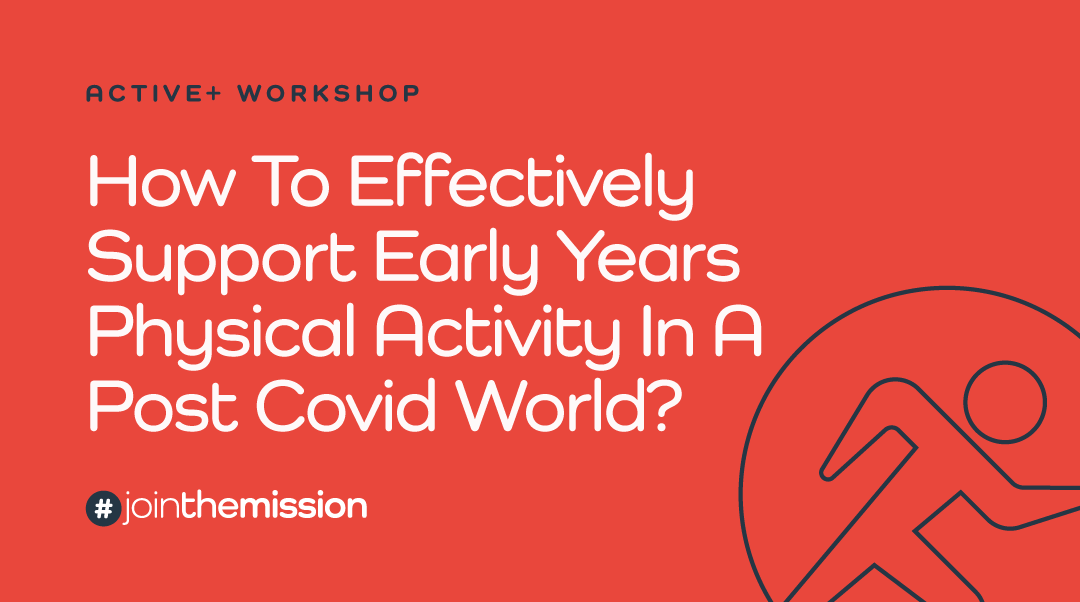How To Effectively Support Early Years Physical Activity In A Post Covid World?