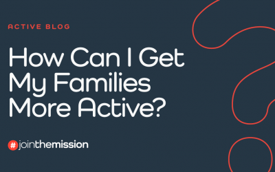 How Can I Get My Families More Active?