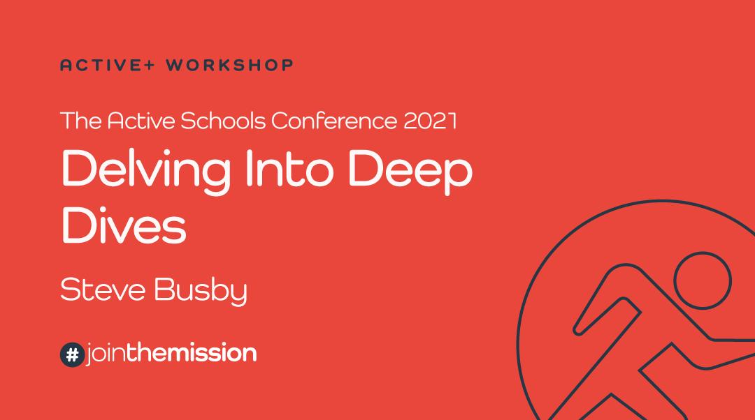 Delving Into Deep Dives – Interim Active Schools Conference 2021