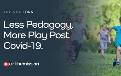 Less Pedagogy, More Play Post COVID-19.