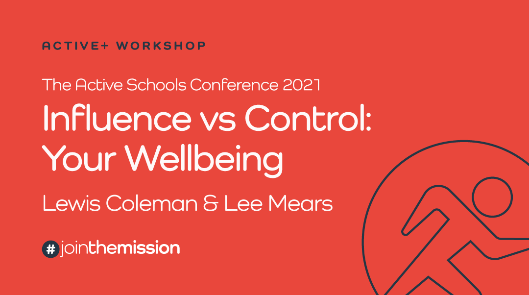 Influence vs Control: Your Wellbeing – Interim Active Schools Conference 2021